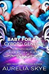 Baby For The Cyborg General (Cybernetic Hearts #5; Celestial Mates)