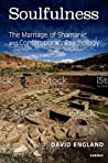 Soulfulness: The Marriage of Shamanic and Contemporary Psychology