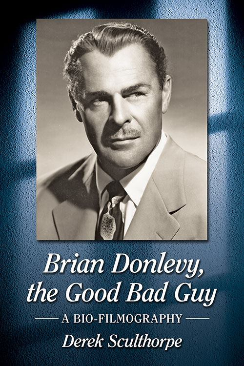 Brian Donlevy the Good Bad Guy A Bio-Filmography
