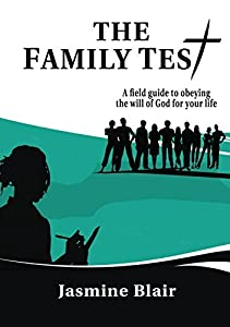 The Family Test: A Field Guide to Obeying the Will of God for Your Life