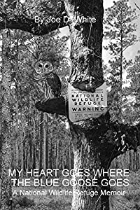 My Heart Goes Where The Blue Goose Goes: A National Wildlife Refuge Memoir