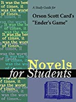 """A Study Guide for Orson Scott Card's """"Ender's Game"""" (Novels for Students)"""