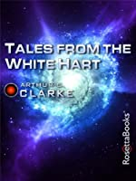 Tales from the White Hart (Arthur C. Clarke Collection: Short Stories)
