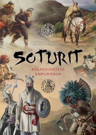 Soturit – assassiineista samuraihin by Karoliina Kouvola