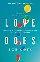 Love Does: Discover a Secretly Incredible Life in an Ordinary World
