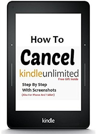 Cancel Kindle Unlimited: How to Cancel Kindle Unlimited, ), Step By Step With Screenshots and FREE GIFT (Updated Version)