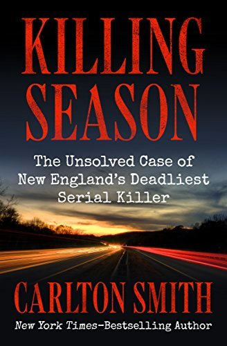 Killing Season The Unsolved Case of New England's Deadliest Serial Killer