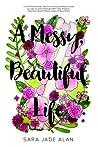A Messy, Beautiful Life by Sara Jade Alan
