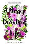 A Messy, Beautiful Life by Sara Jade Alan