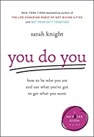 You Do You: How to Be Who You Are and Use What You've Got to Get What You Want (A No F*cks Given Guide)