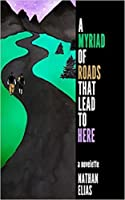 A Myriad of Roads That Lead to Here