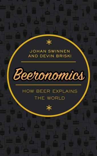 Beeronomics How Beer Explains the World