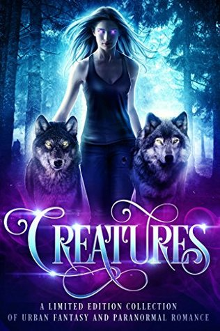 Creatures: A Limited Edition Collection of Urban Fantasy and