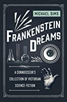 Frankenstein Dreams: A Connoisseur's Collection of Victorian Science Fiction (The Connoisseur's Collections)