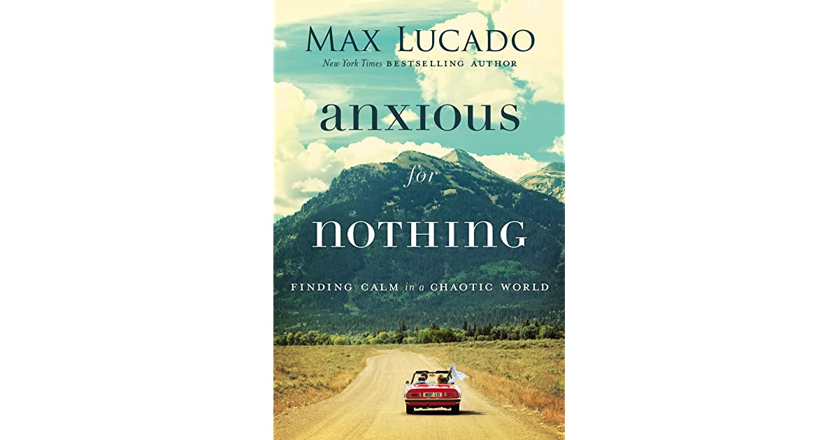 Anxious for Nothing: Finding Calm in a Chaotic World by Max