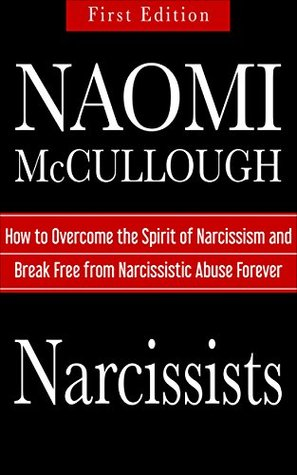 Narcissists: How to Overcome the Spirit of Narcissism and Break Free from Narcissistic Abuse Forever (Narcissism Relationship, Narcissistic Abuse, Narcissism Abuse Recovery, Narcissism Books)
