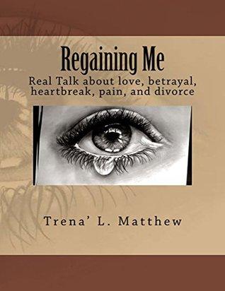 Regaining Me: Real Talk About Love, Betrayal, Heartbreak