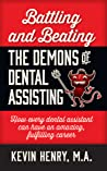 Battling and Beating the Demons of Dental Assisting: How Every Dental Assistant Can Have an Amazing, Fulfilling Career
