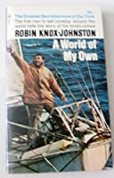 A WORLD OF MY OWN : The singlehanded, non-stop circumnavigation of the world in Suhaili