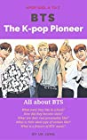 BTS: The K-pop Pioneer (Kpop Idol A to Z)