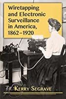 Wiretapping and Electronic Surveillance in America, 1862–1920