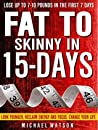 Fat To Skinny In 15-Days: Look Younger, Reclaim Energy And Focus, Change Your Life ( LOSE UP TO 7-10 Pounds In The First 7 Days)