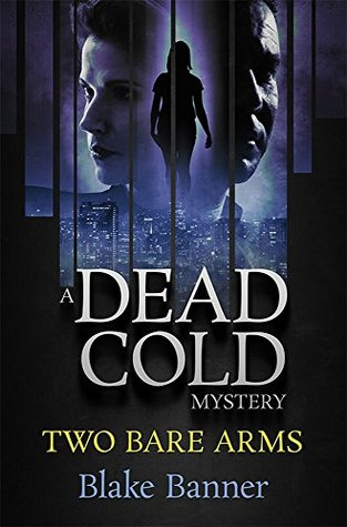 Two Bare Arms (Dead Cold Mystery, #2) by Blake Banner