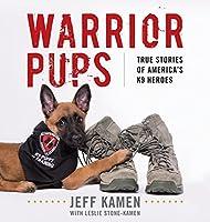 Warrior Pups: True Stories of America's K9 Heroes