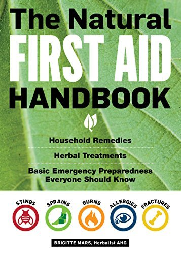 The Natural First Aid Handbook Household Remedies, Herbal Treatments, and Basic Emergency Preparedness Everyone Should Know