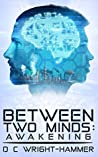Between Two Minds: Awakening
