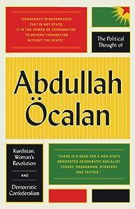 The Political Thought of Abdullah Öcalan: Kurdistan, Women's Revolution and Democratic Confederalism
