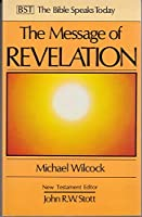 The Message of Revelation: I Saw Heaven Opened (The Bible Speaks Today)