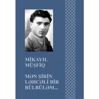 Mən Sirin Ləhcəli Bir Bulbuləm By Mikayil Musfiq