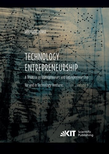 Technology Entrepreneurship  A Treatise on Entrepreneurs and Entrepreneurship for and in Technology Ventures