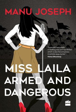 Miss Laila, Armed and Dangerous by Manu Joseph