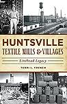 Huntsville Textile Mills & Villages: Linthead Legacy