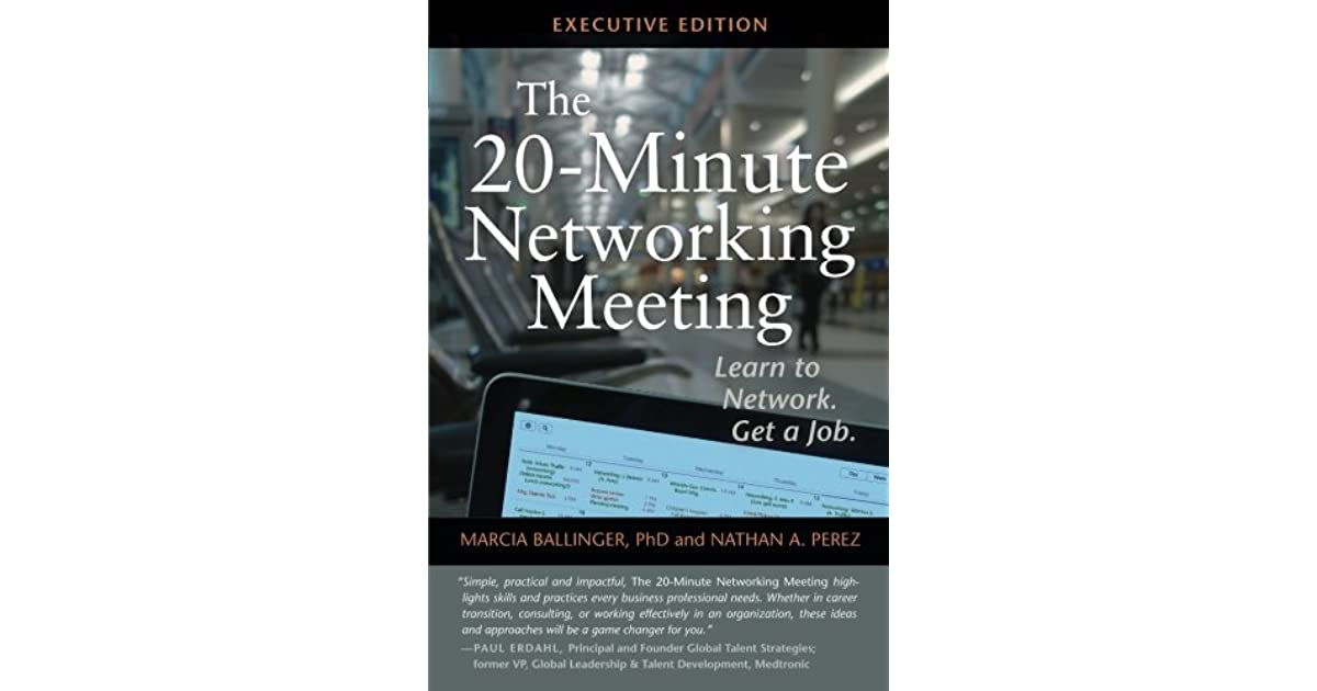 the 20 minute networking meeting executive edition learn to network get a job by marcia ballinger