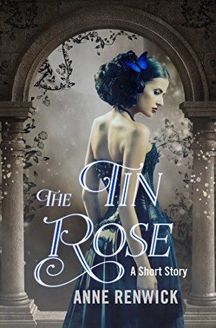 The Tin Rose by Anne Renwick