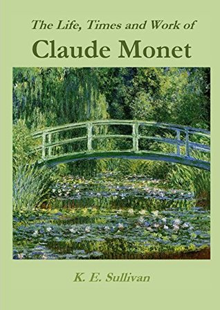 The Life, Times and Work of Claude Monet (Discovering Art Book 4)