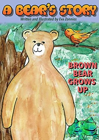 A Bear's Story | A Picture book to introduce young children to environment and nature: Brown Bear takes charge and finds his brave self within so that ... (Eva Zonnios - Children's Collection 1)