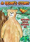 A Bear's Story   A Picture book to introduce young children to environment and nature: Brown Bear takes charge and finds his brave self within so that ... (Eva Zonnios - Children's Collection 1)