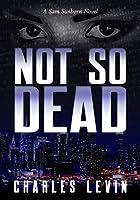 Not So Dead (Sam Sunborn, #1)