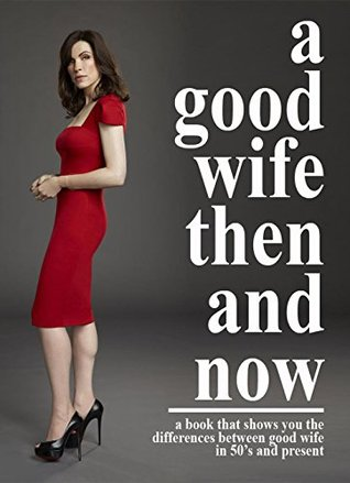 a Good Wife Then And Now, a Book That Show You The Differences Between Good Wife In 50's And Present