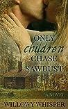 Only Children Chase Sawdust