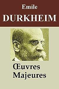 Durkheim - 6 Oeuvres: Les Règles de la méthode sociologique, Éducation et sociologie, De la division du travail social, Les Formes élémentaires de la vie religieuse, ... (Annoté)