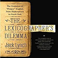 The Lexicographer's Dilemma: The Evolution of Proper English, from Shakespeare to South Park