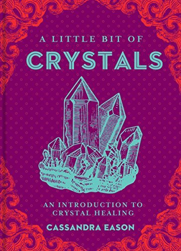 A Little Bit of Crystals An Introduction to Crystal Healing (Little Bit Series)