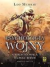 Psychologia wojny. Strach i odwaga na polu bitwy. Wydanie II