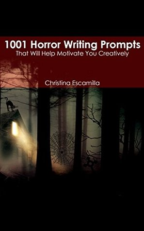 1001 Horror Writing Prompts: That Will Help Motivate You Creatively
