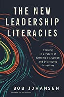 The New Leadership Literacies: Thriving in a Future of Extreme Disruption and Distributed Everything